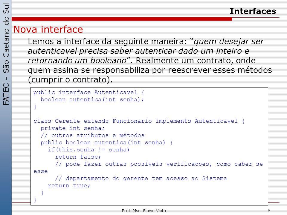 FATEC – São Caetano do Sul 9 Prof. Msc. Flávio Viotti Interfaces Nova interface Lemos a interface da seguinte maneira: quem desejar ser autenticavel p