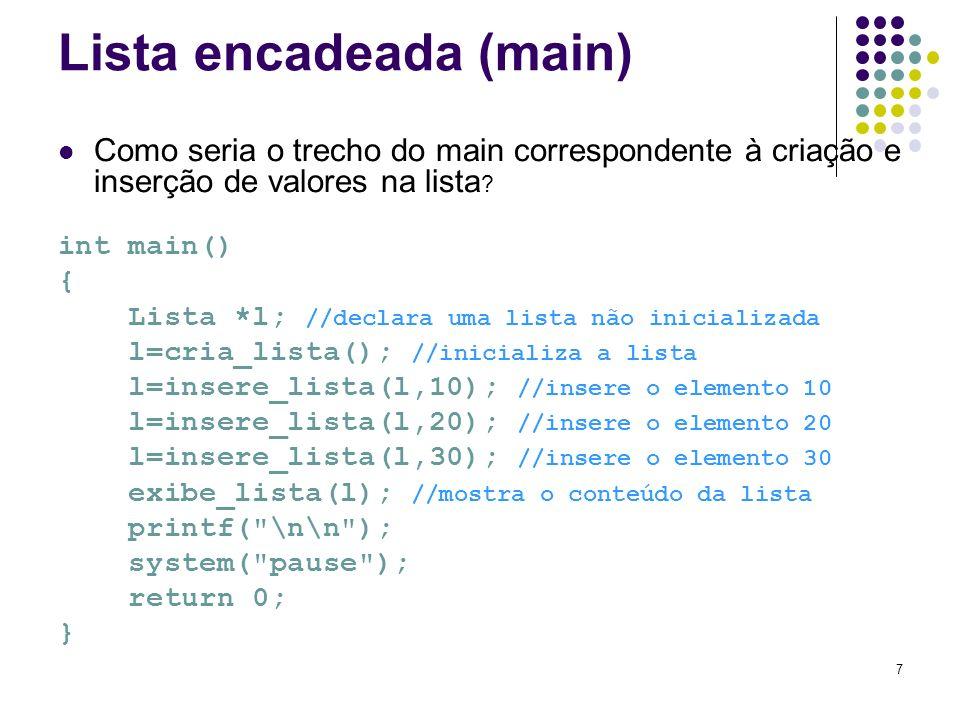 Lista encadeada (main) Como seria o trecho do main correspondente à criação e inserção de valores na lista ? int main() { Lista *l; //declara uma list