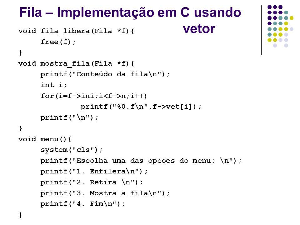 Fila – Implementação em C usando vetor void fila_libera(Fila *f){ free(f); } void mostra_fila(Fila *f){ printf(