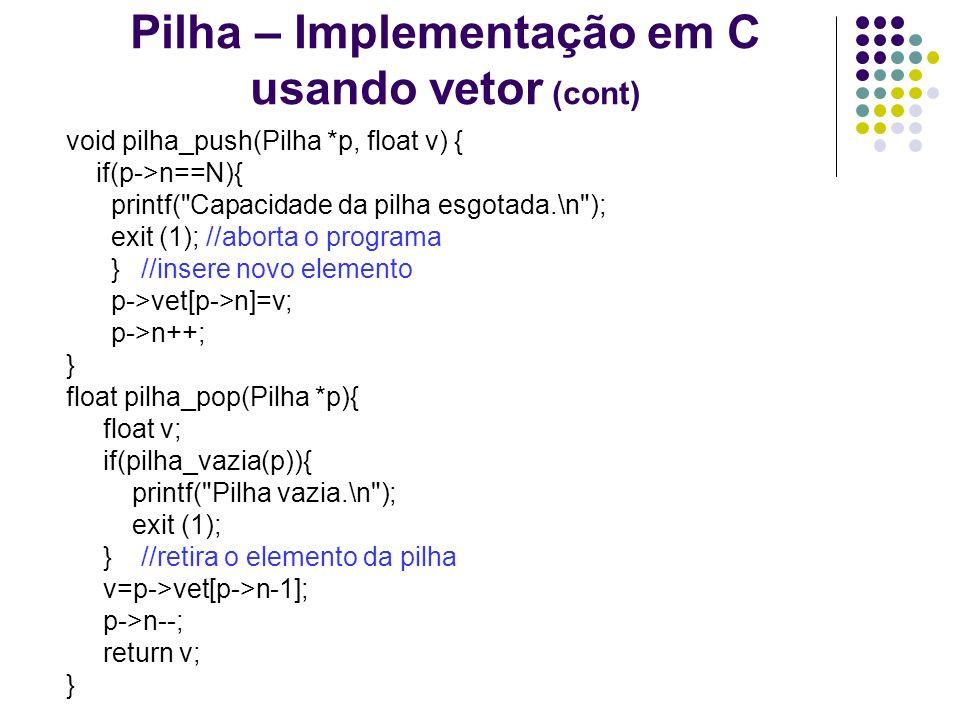 Pilha – Implementação em C usando vetor (cont) void pilha_push(Pilha *p, float v) { if(p->n==N){ printf(