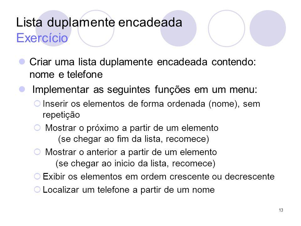 Lista duplamente encadeada Exercício Criar uma lista duplamente encadeada contendo: nome e telefone Implementar as seguintes funções em um menu: Inser
