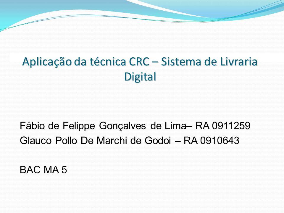 Fábio de Felippe Gonçalves de Lima– RA 0911259 Glauco Pollo De Marchi de Godoi – RA 0910643 BAC MA 5 Aplicação da técnica CRC – Sistema de Livraria Di