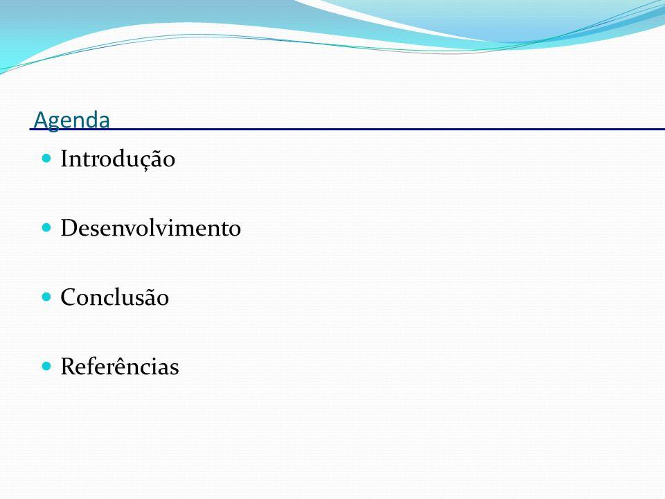 Agenda Introdução Desenvolvimento Conclusão Referências
