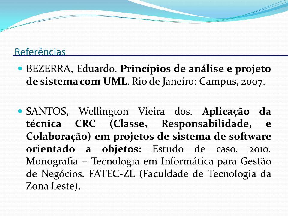 BEZERRA, Eduardo. Princípios de análise e projeto de sistema com UML. Rio de Janeiro: Campus, 2007. SANTOS, Wellington Vieira dos. Aplicação da técnic