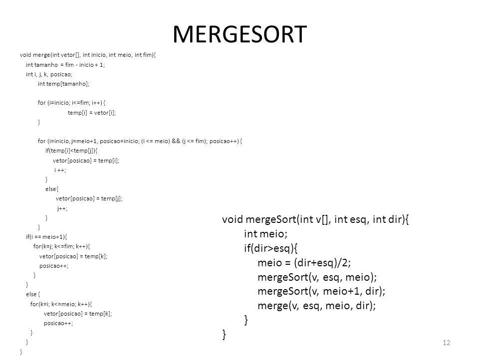 MERGESORT void merge(int vetor[], int inicio, int meio, int fim){ int tamanho = fim - inicio + 1; int i, j, k, posicao; int temp[tamanho]; for (i=inic