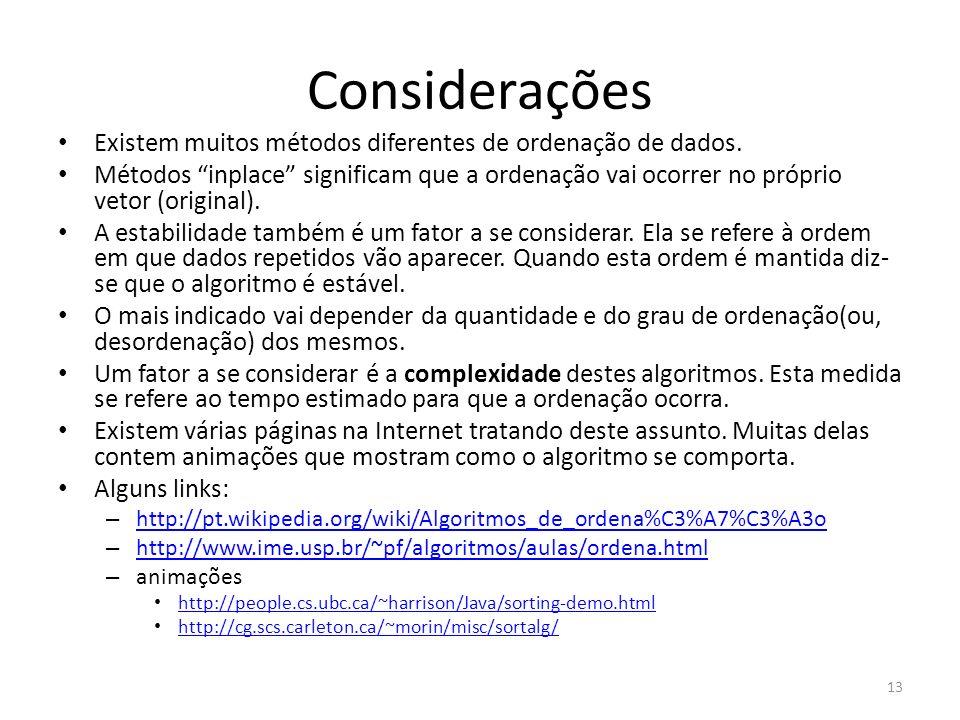 Considerações Existem muitos métodos diferentes de ordenação de dados. Métodos inplace significam que a ordenação vai ocorrer no próprio vetor (origin