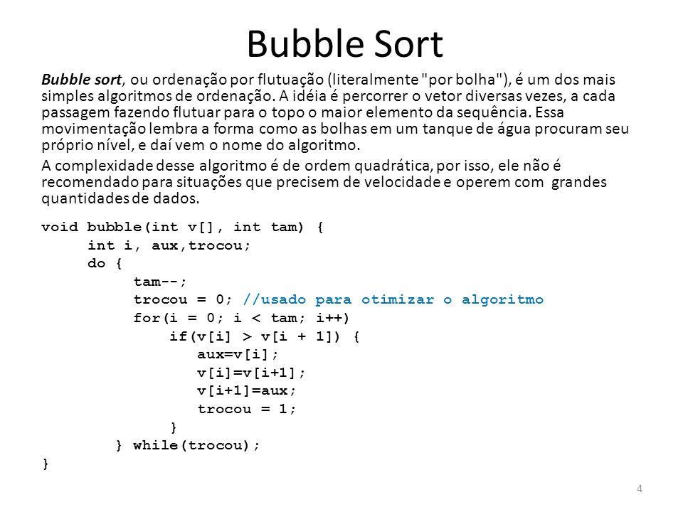 Bubble Sort Bubble sort, ou ordenação por flutuação (literalmente