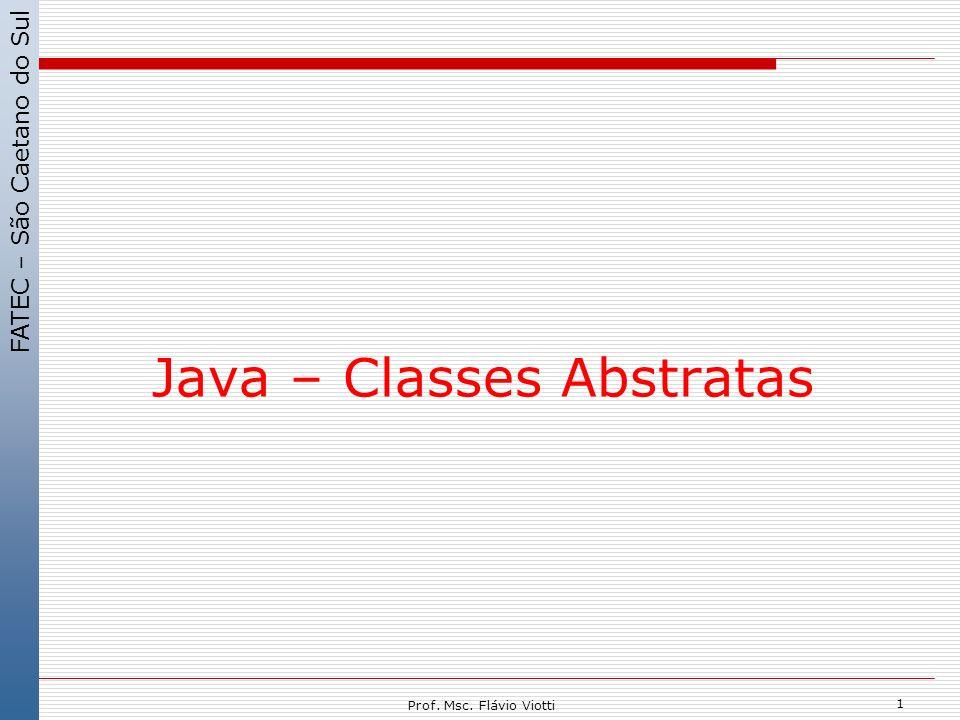 FATEC – São Caetano do Sul 1 Prof. Msc. Flávio Viotti Java – Classes Abstratas