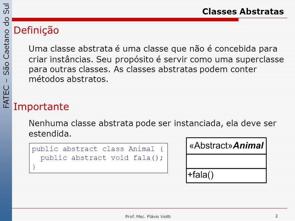 FATEC – São Caetano do Sul 2 Prof. Msc. Flávio Viotti Classes Abstratas Definição Uma classe abstrata é uma classe que não é concebida para criar inst