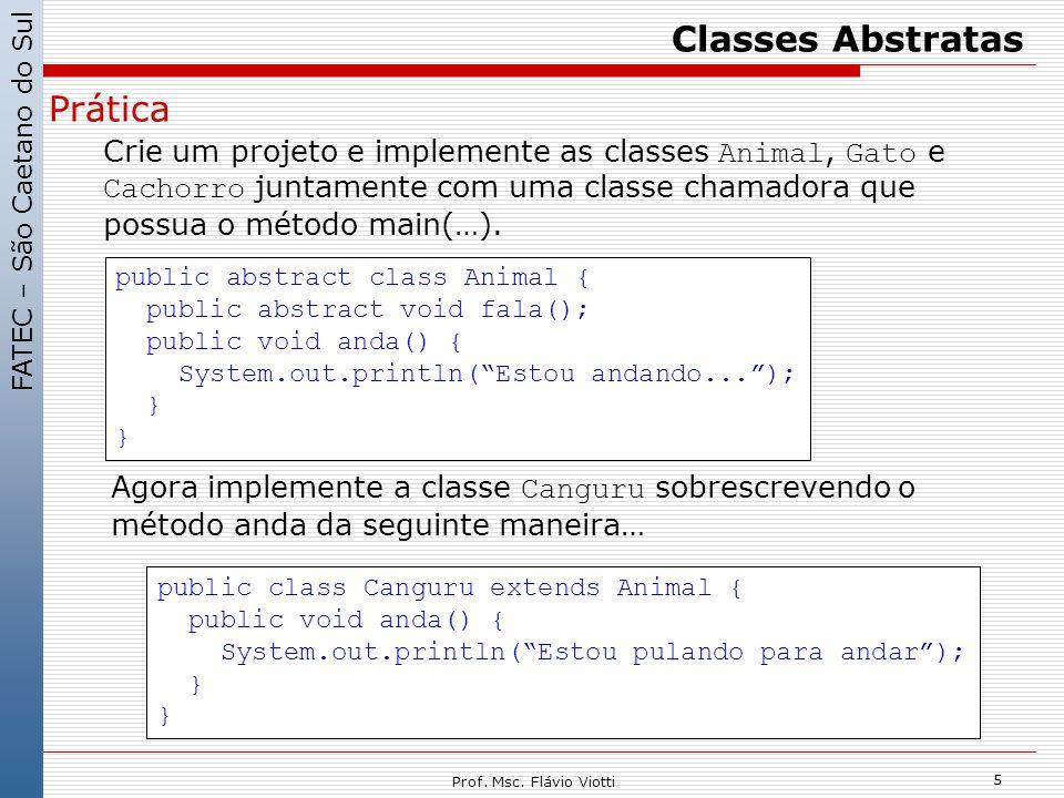 FATEC – São Caetano do Sul 5 Prof. Msc. Flávio Viotti Classes Abstratas Prática Crie um projeto e implemente as classes Animal, Gato e Cachorro juntam