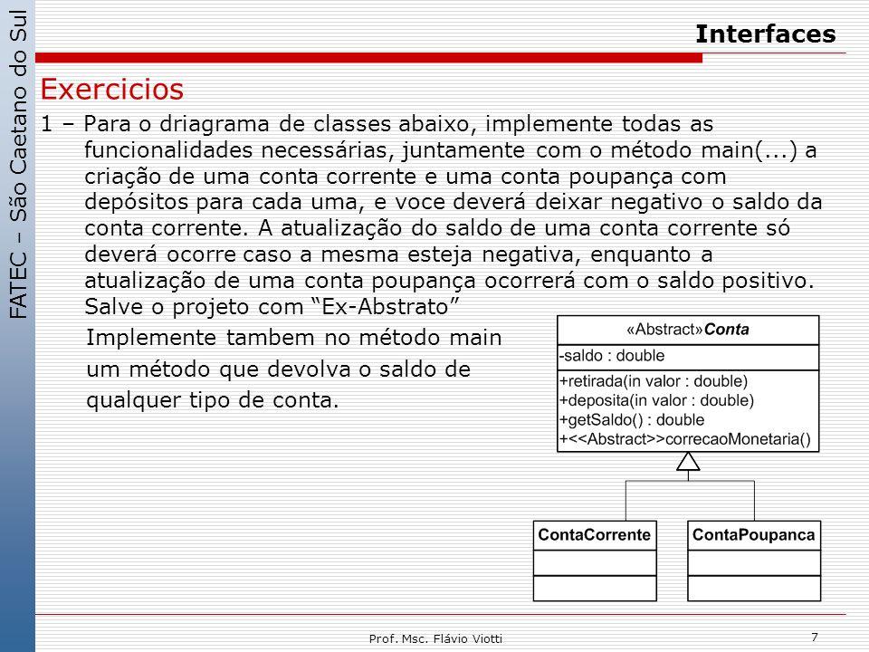 FATEC – São Caetano do Sul 7 Prof. Msc. Flávio Viotti Interfaces Exercicios 1 – Para o driagrama de classes abaixo, implemente todas as funcionalidade