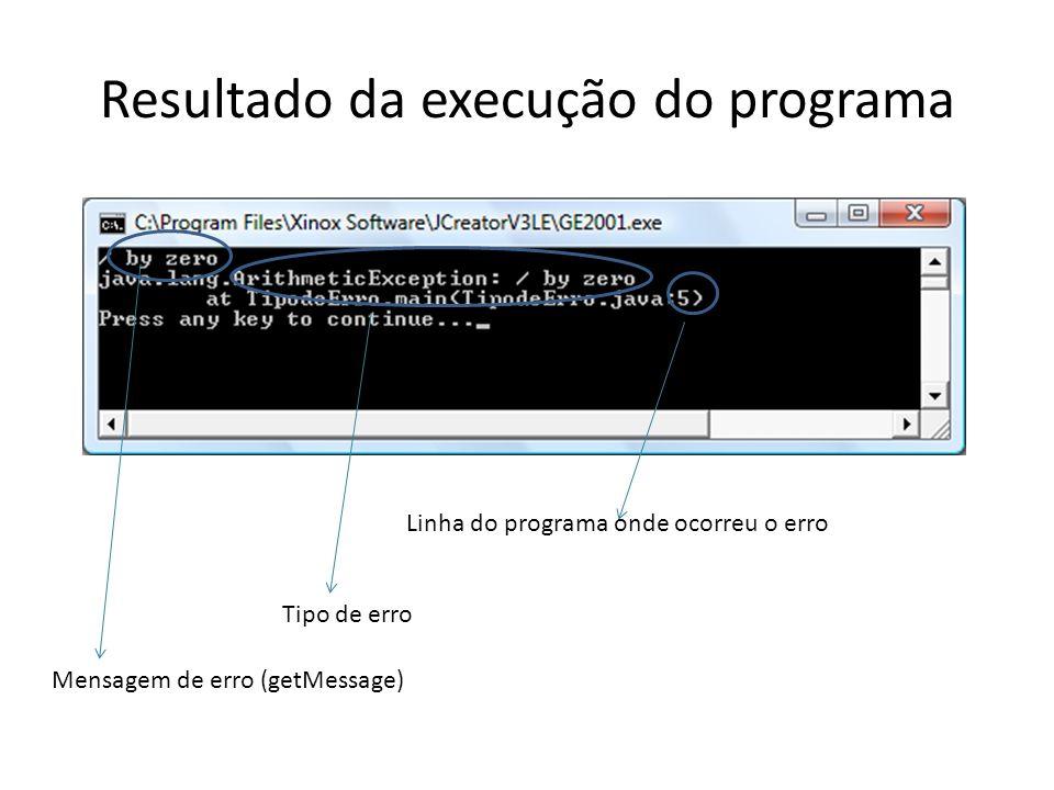 Resultado da execução do programa Linha do programa onde ocorreu o erro Tipo de erro Mensagem de erro (getMessage)