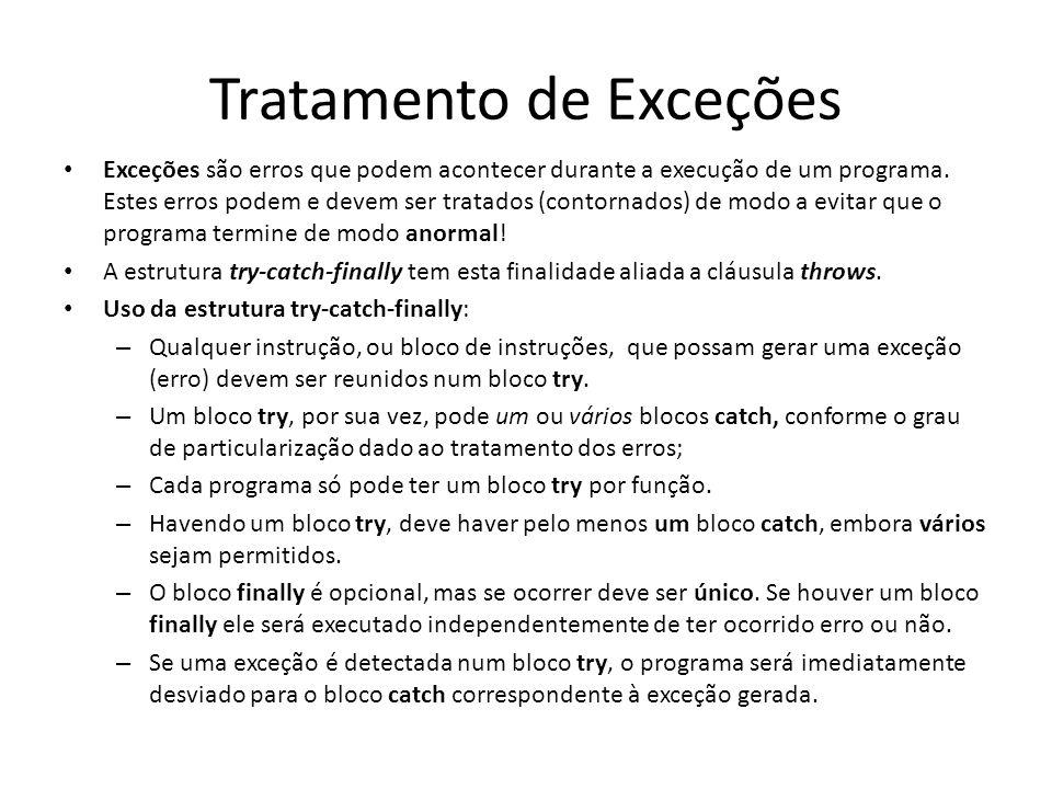 Uso da estrutura try-catch-finally - As exceções são nomeadas segundo o seu tipo, por exemplo: NumberFormatException (erros de formato de dados) ArithmeticException (divisão por zeros entre inteiros) IOException (erros de E/S de dados) ArrayIndexOutOfBounds (indexação fora dos limites do vetor) InterruptedException ( erro de interrupção) Exception (exceção genérica, isto é, não particularizada)