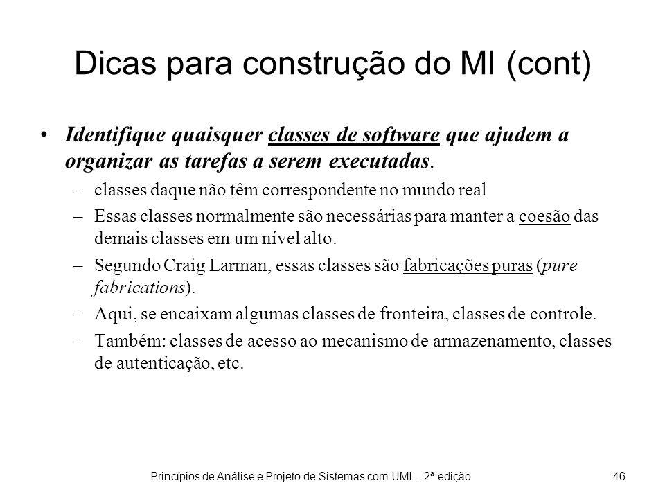 Princípios de Análise e Projeto de Sistemas com UML - 2ª edição47 Dicas para construção do MI Defina também que objetos criam (destróem) outros objetos.
