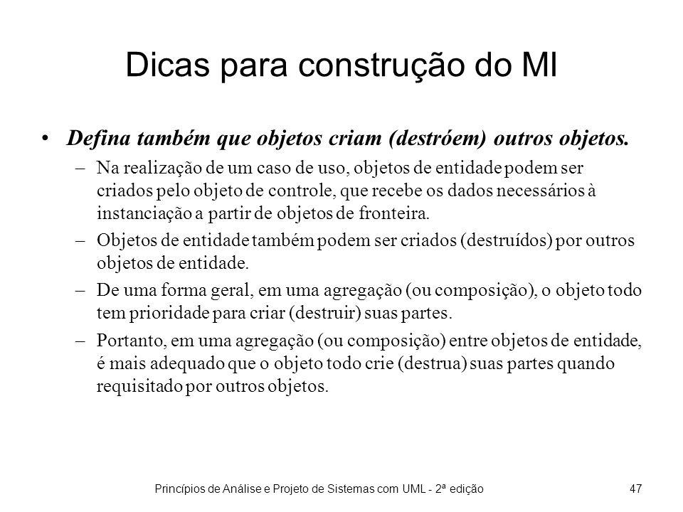 Princípios de Análise e Projeto de Sistemas com UML - 2ª edição48 Dicas para construção do MI (cont) Verifique a consistência dos diagramas de interação em relação ao MCU e ao modelo de classes.
