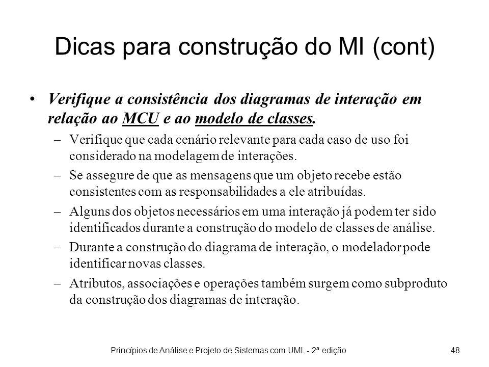 Princípios de Análise e Projeto de Sistemas com UML - 2ª edição49 Dicas para construção do MI (cont) Se certifique de que o objeto de controle realiza apenas a coordenação da realização do caso de uso.