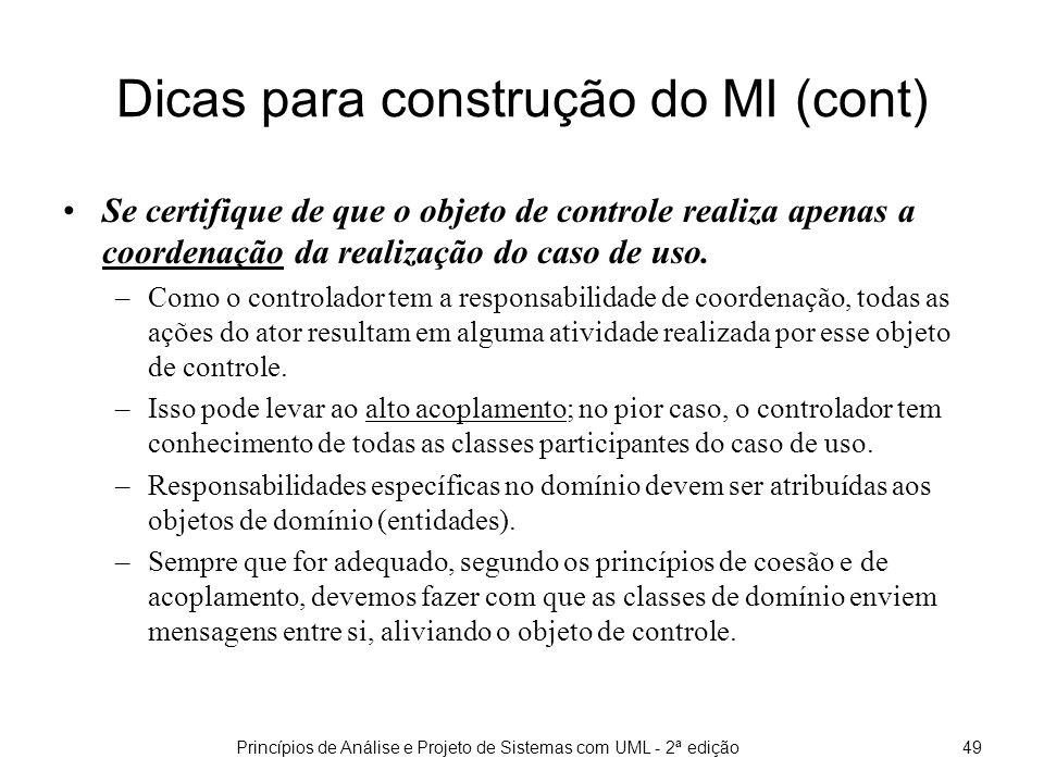 Princípios de Análise e Projeto de Sistemas com UML - 2ª edição50 Dicas para construção do MI (cont) Faça o máximo para construir diagramas de interação o mais inteligíveis possível.