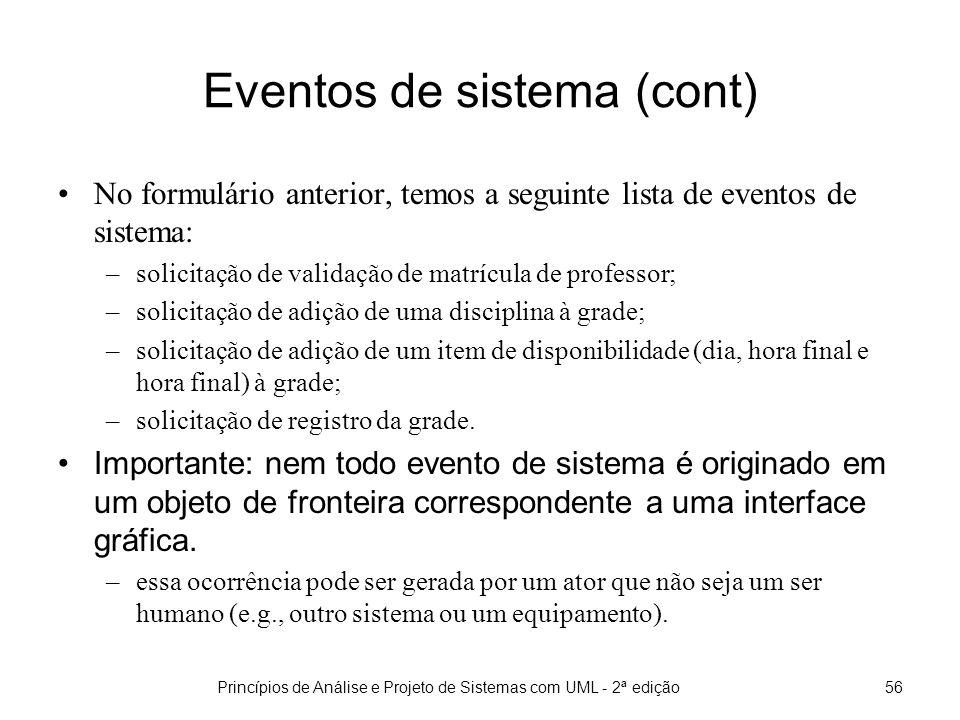 Princípios de Análise e Projeto de Sistemas com UML - 2ª edição57 Eventos de sistema (cont) Mas, por que os eventos de sistema são importantes para a modelagem de interações.