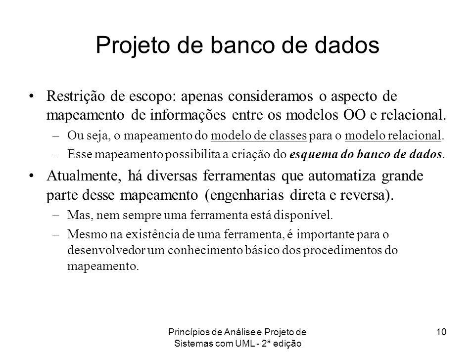 Princípios de Análise e Projeto de Sistemas com UML - 2ª edição 10 Projeto de banco de dados Restrição de escopo: apenas consideramos o aspecto de map