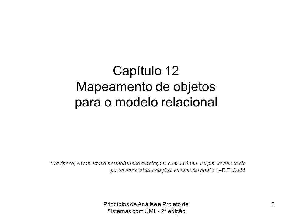 Princípios de Análise e Projeto de Sistemas com UML - 2ª edição 2 Capítulo 12 Mapeamento de objetos para o modelo relacional Na época, Nixon estava no