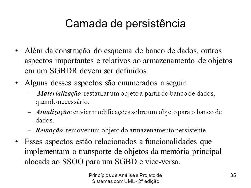 Princípios de Análise e Projeto de Sistemas com UML - 2ª edição 35 Camada de persistência Além da construção do esquema de banco de dados, outros aspe