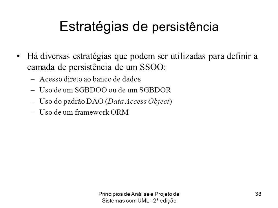 Princípios de Análise e Projeto de Sistemas com UML - 2ª edição 38 Estratégias de persistência Há diversas estratégias que podem ser utilizadas para d