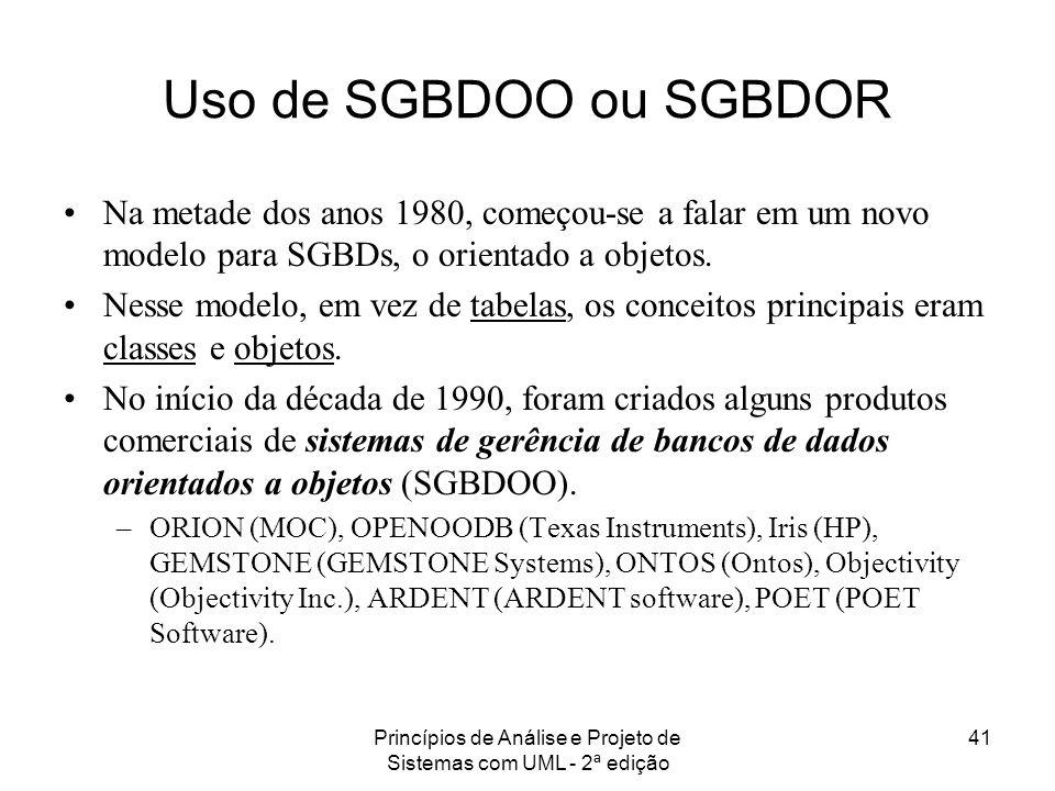 Princípios de Análise e Projeto de Sistemas com UML - 2ª edição 41 Uso de SGBDOO ou SGBDOR Na metade dos anos 1980, começou-se a falar em um novo mode