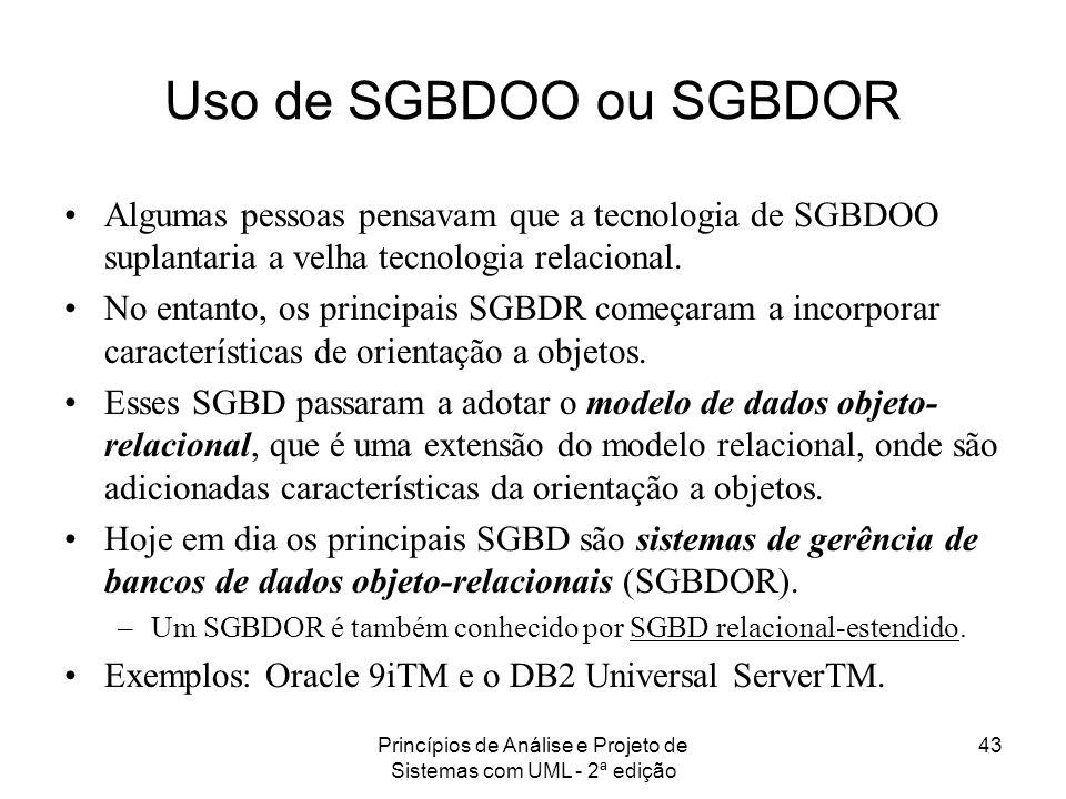 Princípios de Análise e Projeto de Sistemas com UML - 2ª edição 43 Uso de SGBDOO ou SGBDOR Algumas pessoas pensavam que a tecnologia de SGBDOO suplant