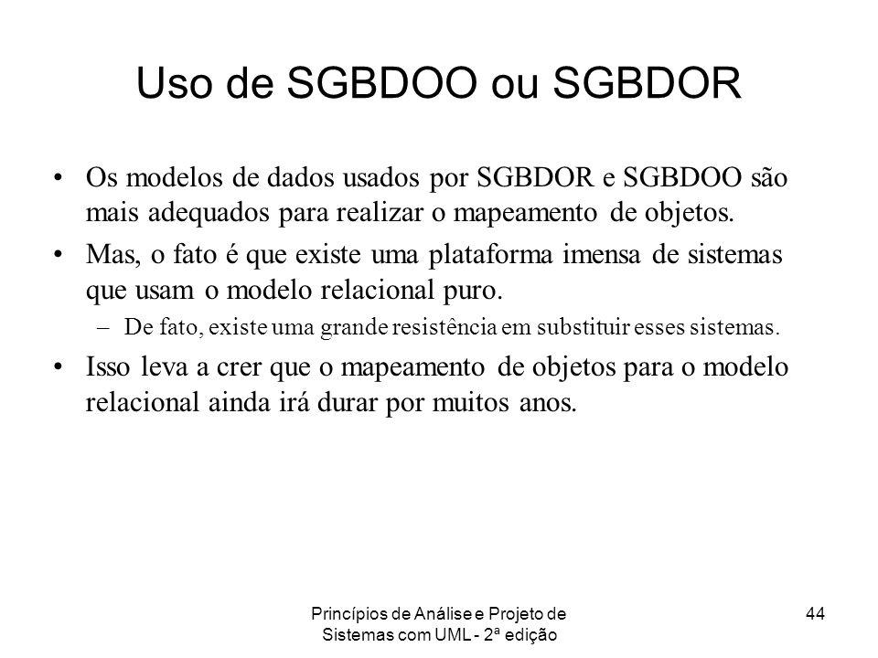 Princípios de Análise e Projeto de Sistemas com UML - 2ª edição 44 Uso de SGBDOO ou SGBDOR Os modelos de dados usados por SGBDOR e SGBDOO são mais ade