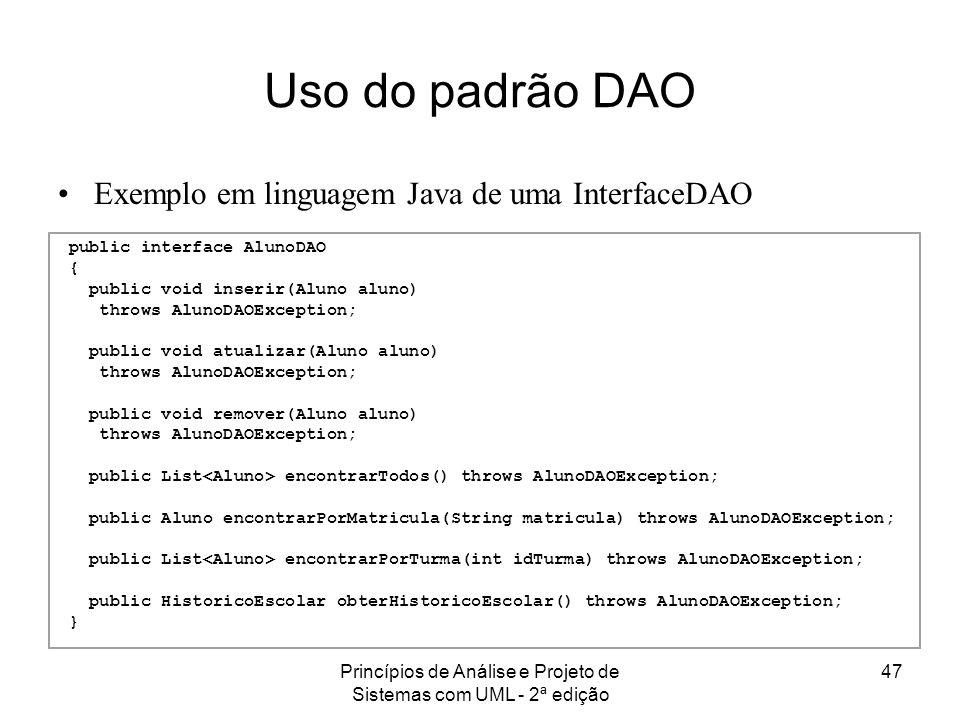 Princípios de Análise e Projeto de Sistemas com UML - 2ª edição 47 Uso do padrão DAO public interface AlunoDAO { public void inserir(Aluno aluno) thro