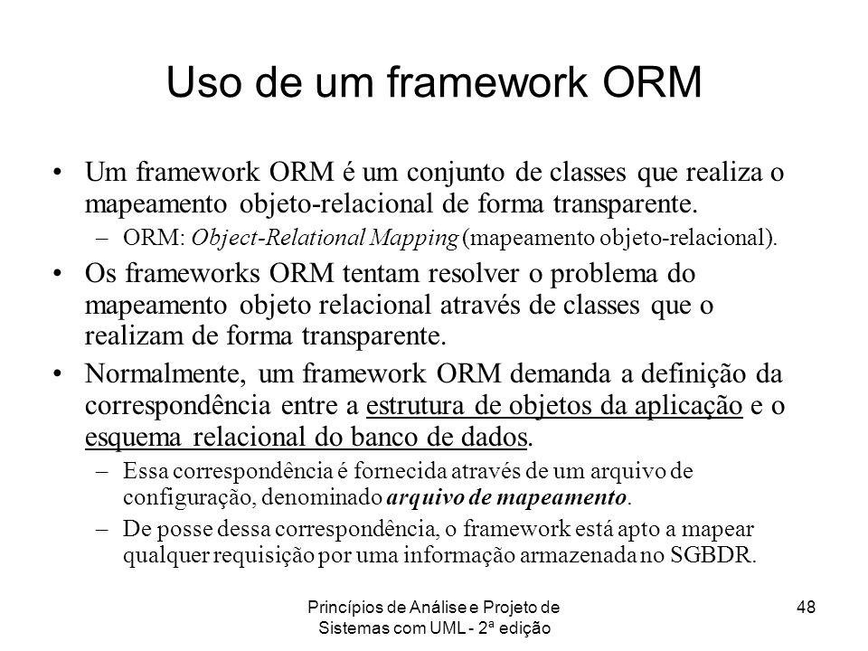 Princípios de Análise e Projeto de Sistemas com UML - 2ª edição 48 Uso de um framework ORM Um framework ORM é um conjunto de classes que realiza o map