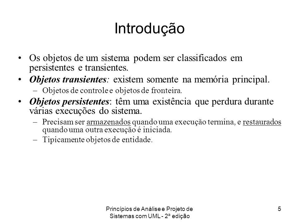 Princípios de Análise e Projeto de Sistemas com UML - 2ª edição 5 Introdução Os objetos de um sistema podem ser classificados em persistentes e transi