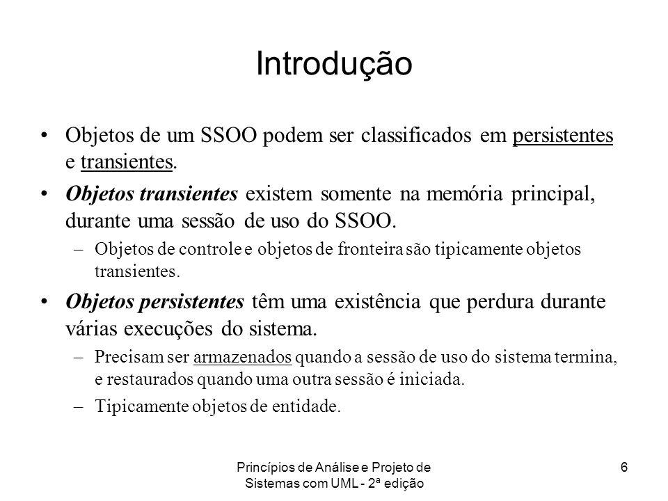 Princípios de Análise e Projeto de Sistemas com UML - 2ª edição 6 Introdução Objetos de um SSOO podem ser classificados em persistentes e transientes.