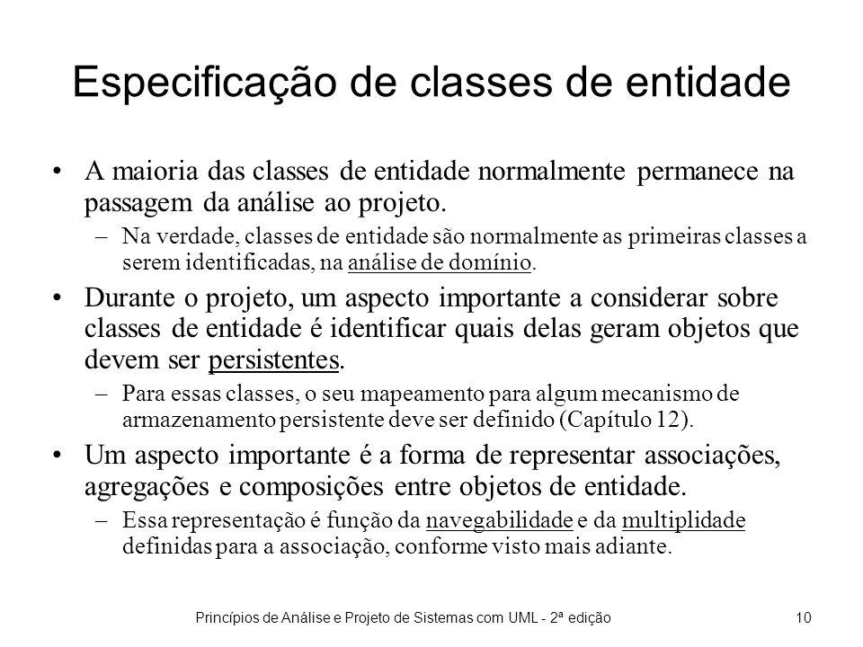 Princípios de Análise e Projeto de Sistemas com UML - 2ª edição10 Especificação de classes de entidade A maioria das classes de entidade normalmente permanece na passagem da análise ao projeto.