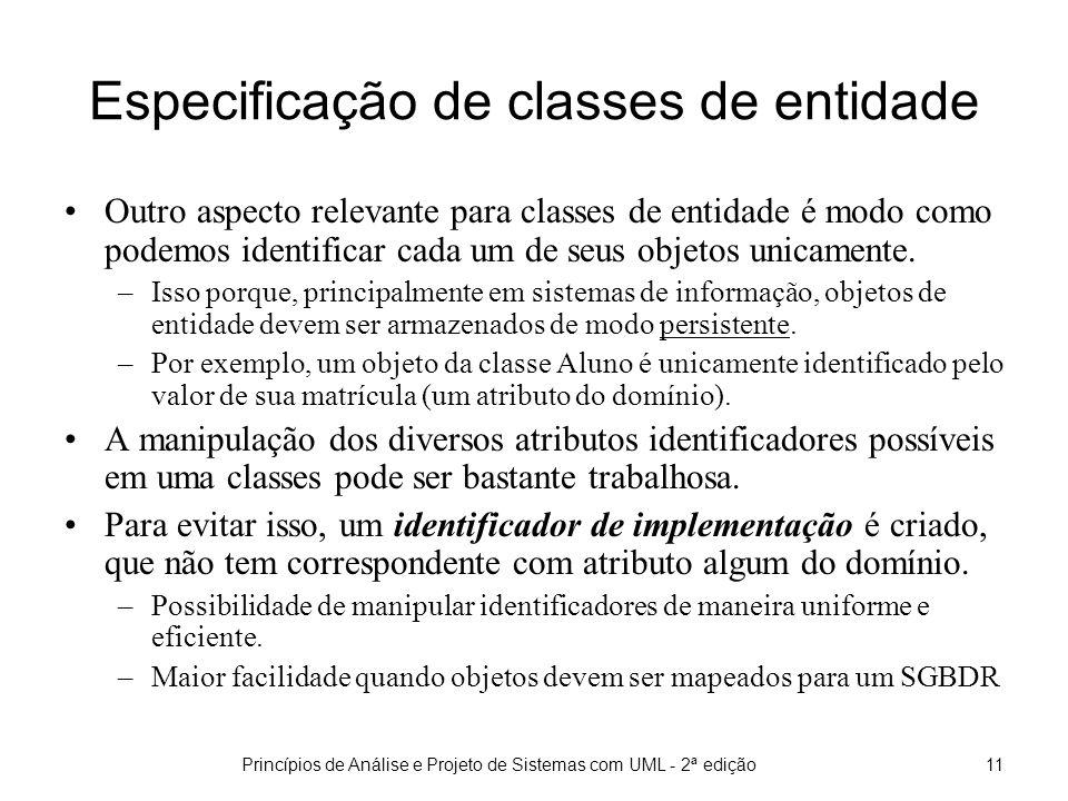 Princípios de Análise e Projeto de Sistemas com UML - 2ª edição11 Especificação de classes de entidade Outro aspecto relevante para classes de entidade é modo como podemos identificar cada um de seus objetos unicamente.