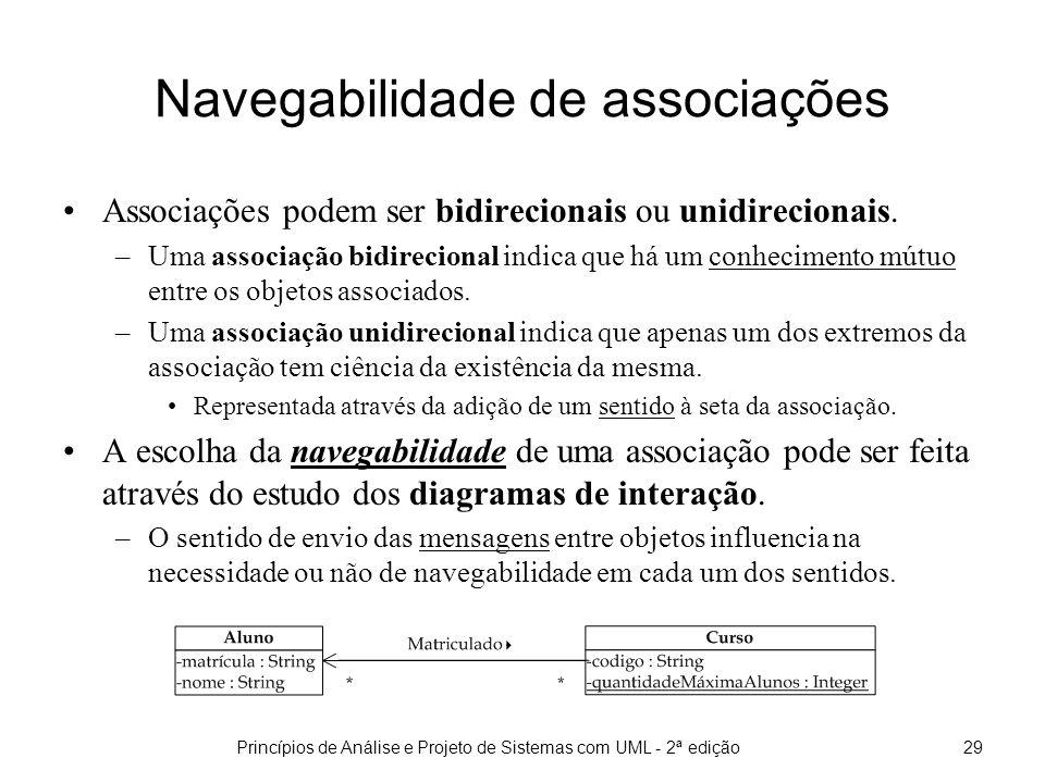 Princípios de Análise e Projeto de Sistemas com UML - 2ª edição29 Navegabilidade de associações Associações podem ser bidirecionais ou unidirecionais.