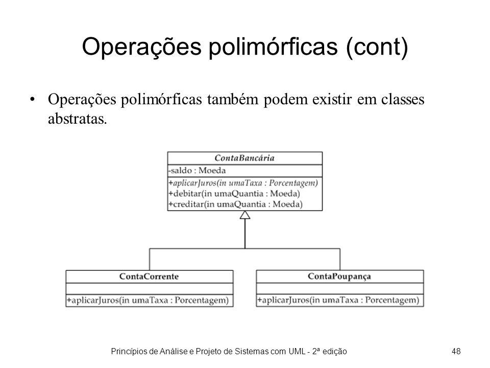 Princípios de Análise e Projeto de Sistemas com UML - 2ª edição48 Operações polimórficas (cont) Operações polimórficas também podem existir em classes abstratas.
