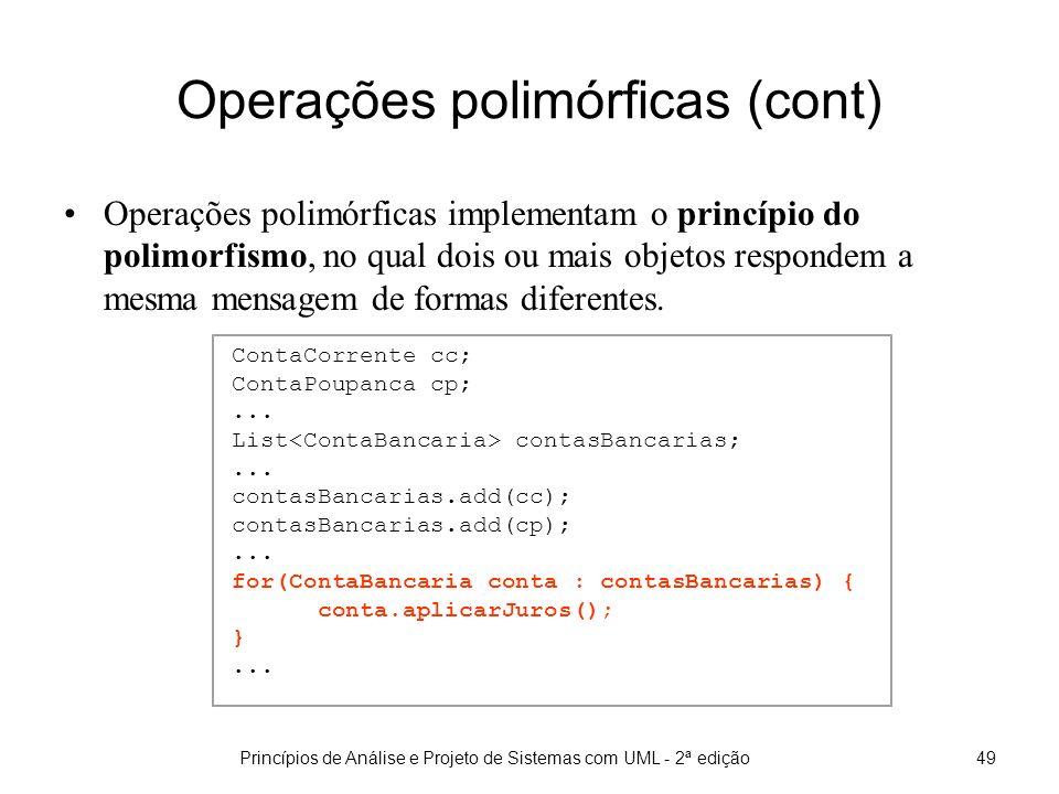 Princípios de Análise e Projeto de Sistemas com UML - 2ª edição49 Operações polimórficas (cont) Operações polimórficas implementam o princípio do polimorfismo, no qual dois ou mais objetos respondem a mesma mensagem de formas diferentes.