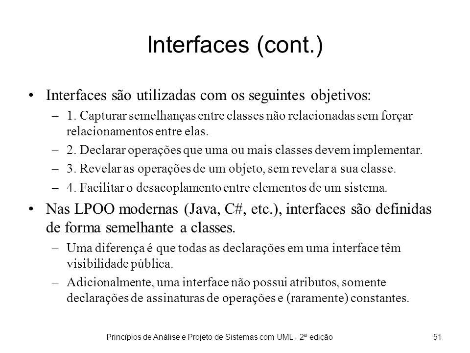 Princípios de Análise e Projeto de Sistemas com UML - 2ª edição51 Interfaces (cont.) Interfaces são utilizadas com os seguintes objetivos: –1.