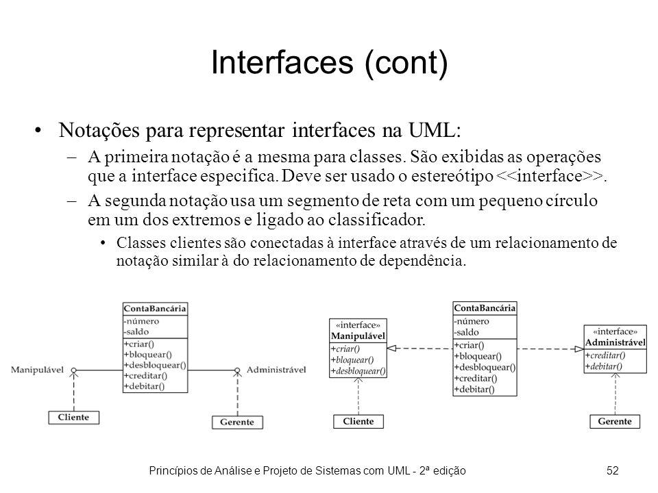 Princípios de Análise e Projeto de Sistemas com UML - 2ª edição52 Interfaces (cont) Notações para representar interfaces na UML: –A primeira notação é a mesma para classes.