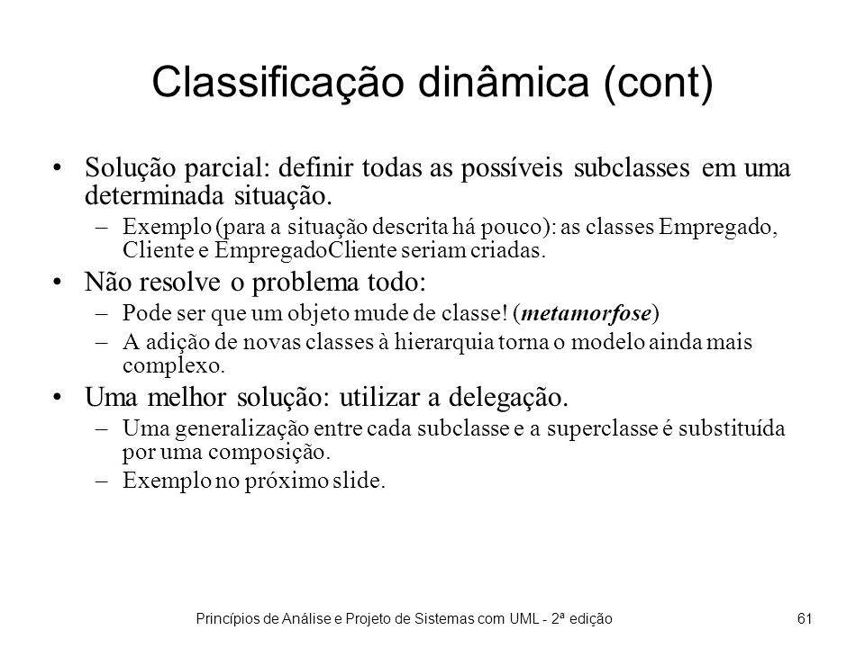 Princípios de Análise e Projeto de Sistemas com UML - 2ª edição61 Classificação dinâmica (cont) Solução parcial: definir todas as possíveis subclasses em uma determinada situação.