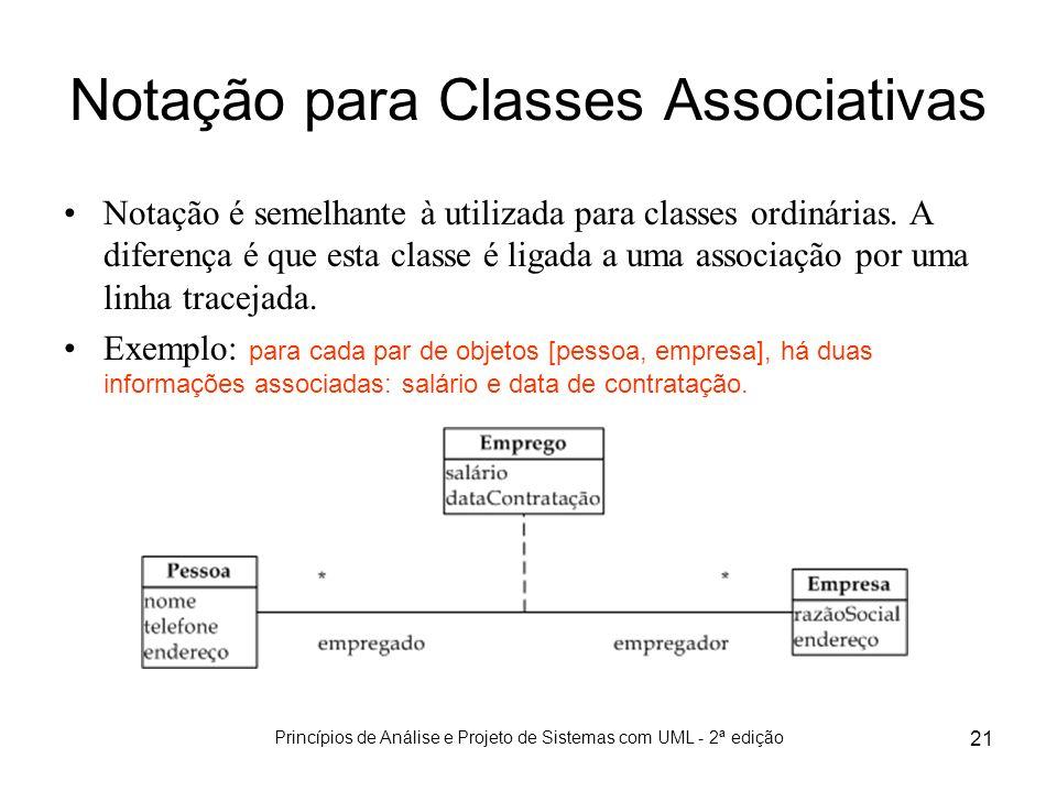 Princípios de Análise e Projeto de Sistemas com UML - 2ª edição 21 Notação para Classes Associativas Notação é semelhante à utilizada para classes ord