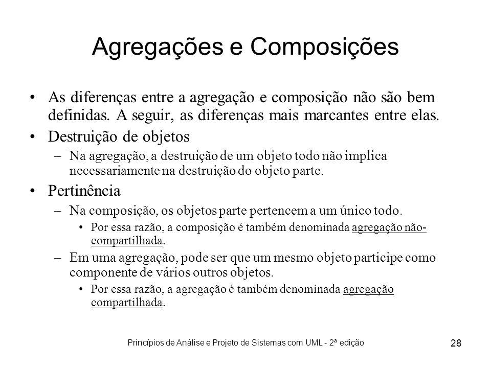 Princípios de Análise e Projeto de Sistemas com UML - 2ª edição 28 Agregações e Composições As diferenças entre a agregação e composição não são bem d