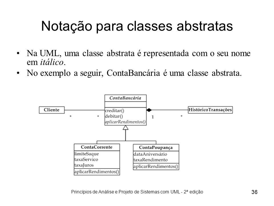Princípios de Análise e Projeto de Sistemas com UML - 2ª edição 36 Notação para classes abstratas Na UML, uma classe abstrata é representada com o seu