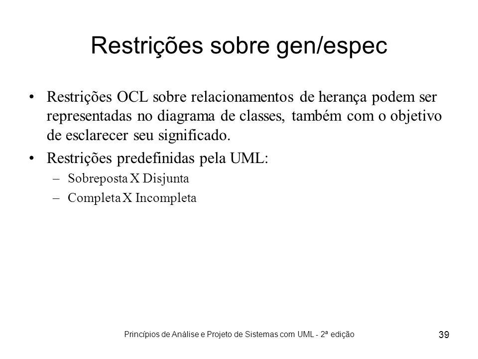 Princípios de Análise e Projeto de Sistemas com UML - 2ª edição 39 Restrições sobre gen/espec Restrições OCL sobre relacionamentos de herança podem se