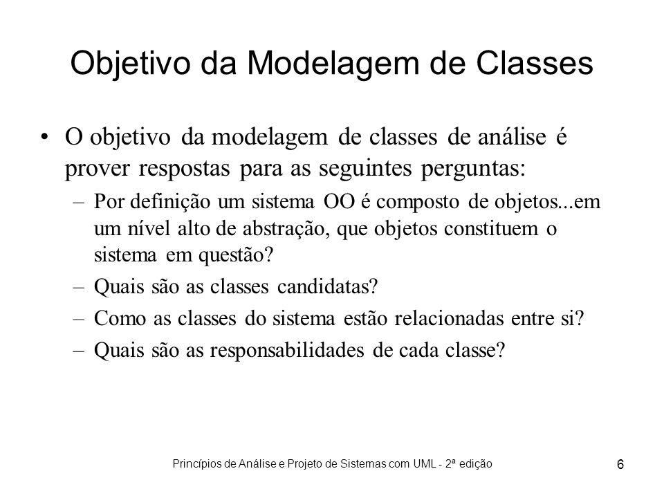 Princípios de Análise e Projeto de Sistemas com UML - 2ª edição 6 Objetivo da Modelagem de Classes O objetivo da modelagem de classes de análise é pro