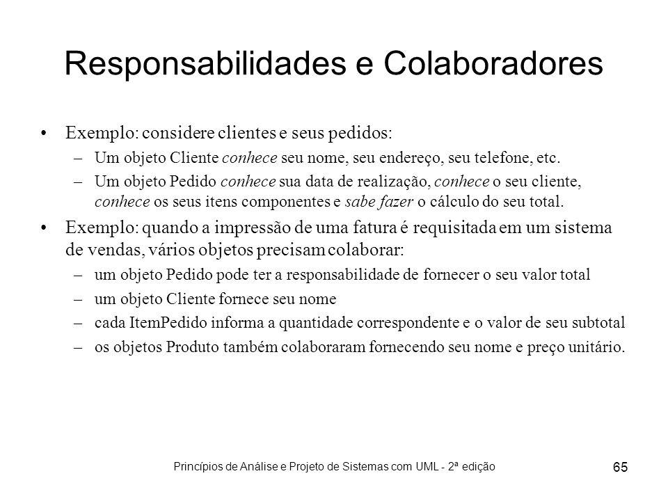 Princípios de Análise e Projeto de Sistemas com UML - 2ª edição 65 Responsabilidades e Colaboradores Exemplo: considere clientes e seus pedidos: –Um o