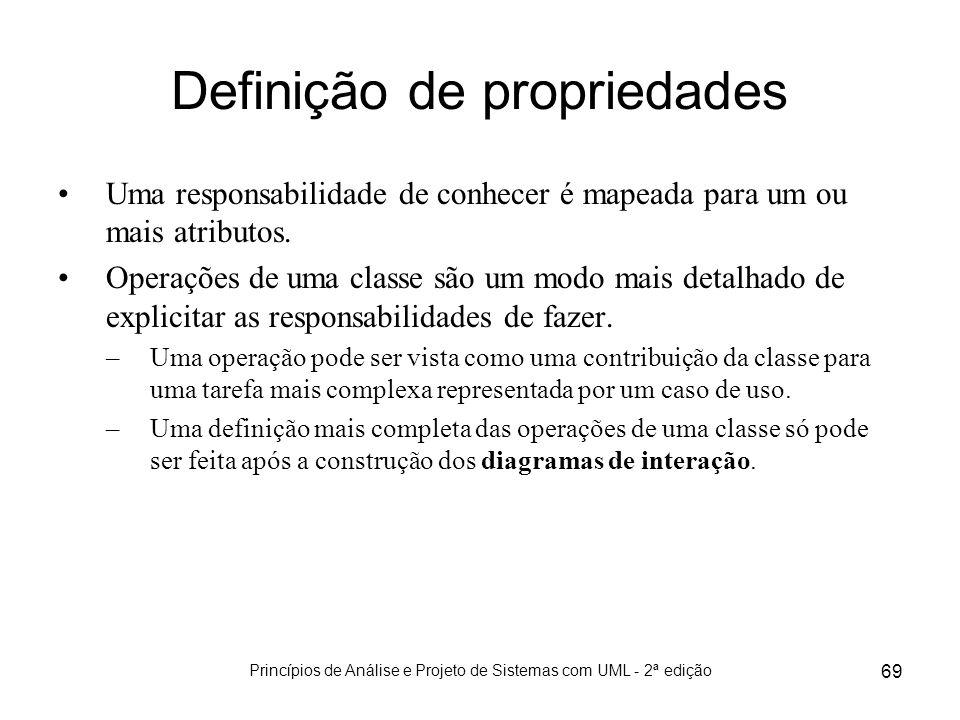 Princípios de Análise e Projeto de Sistemas com UML - 2ª edição 69 Definição de propriedades Uma responsabilidade de conhecer é mapeada para um ou mai