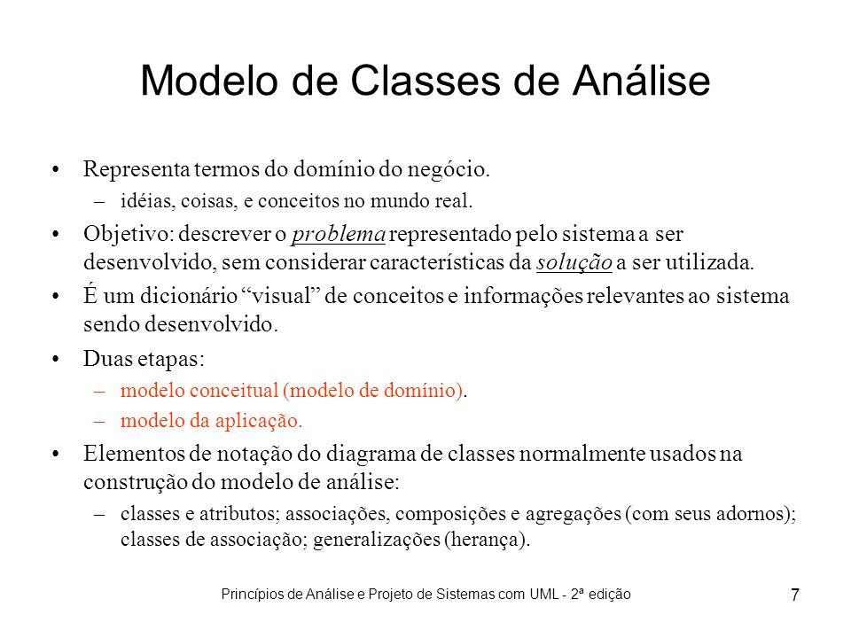 Princípios de Análise e Projeto de Sistemas com UML - 2ª edição 68 Construção do modelo de classes Após a identificação de classes, o modelador deve verificar a consistência entre as classes para eliminar incoerências e redundâncias.