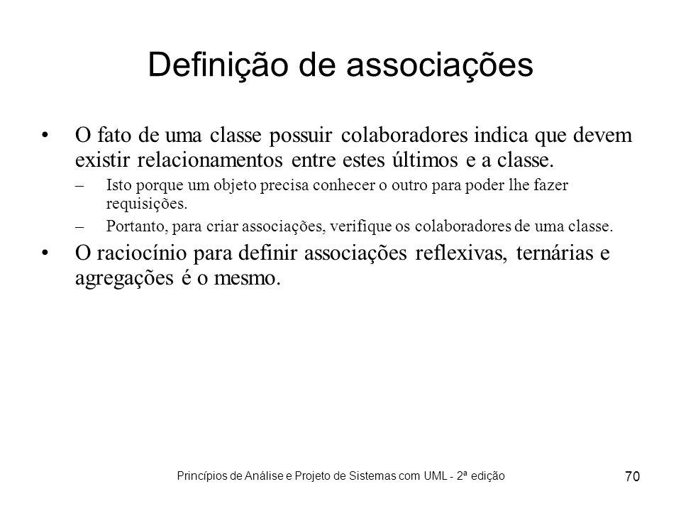 Princípios de Análise e Projeto de Sistemas com UML - 2ª edição 70 Definição de associações O fato de uma classe possuir colaboradores indica que deve